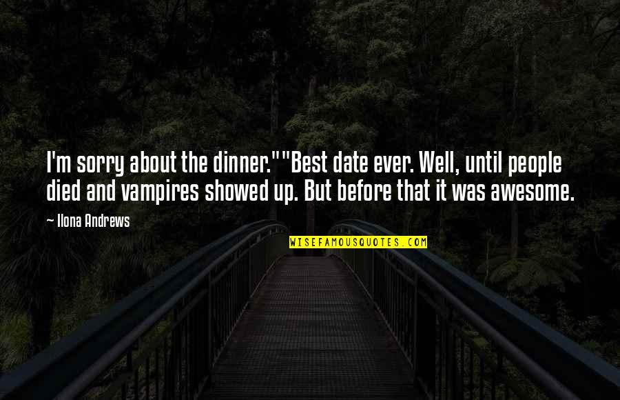 """I M Awesome Quotes By Ilona Andrews: I'm sorry about the dinner.""""""""Best date ever. Well,"""