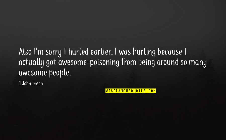 I M Awesome Quotes By John Green: Also I'm sorry I hurled earlier. I was