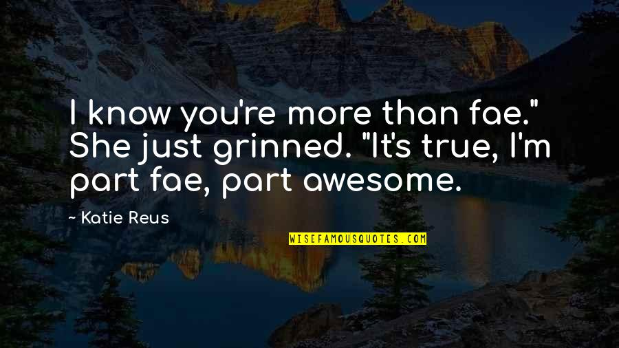 """I M Awesome Quotes By Katie Reus: I know you're more than fae."""" She just"""