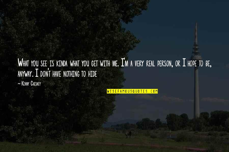 I M Awesome Quotes By Kenny Chesney: What you see is kinda what you get