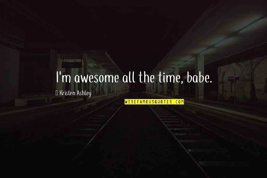 I M Awesome Quotes By Kristen Ashley: I'm awesome all the time, babe.