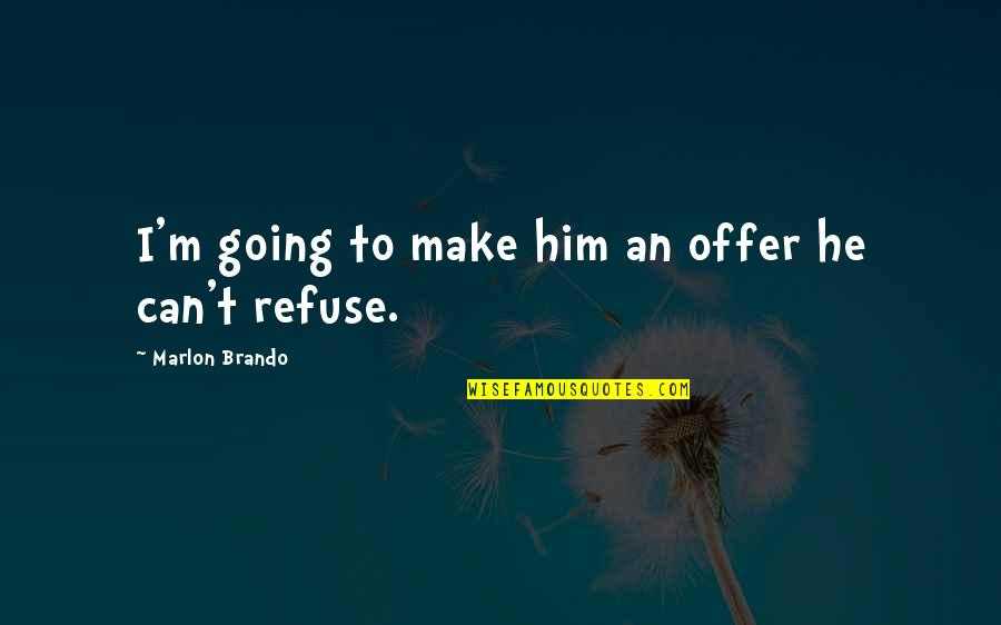 I M Awesome Quotes By Marlon Brando: I'm going to make him an offer he