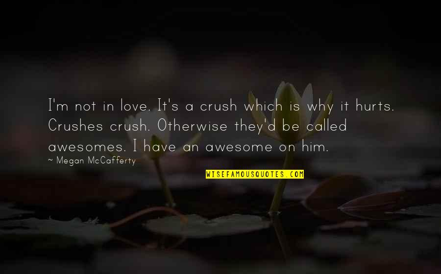 I M Awesome Quotes By Megan McCafferty: I'm not in love. It's a crush which