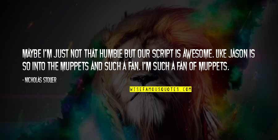 I M Awesome Quotes By Nicholas Stoller: Maybe I'm just not that humble but our