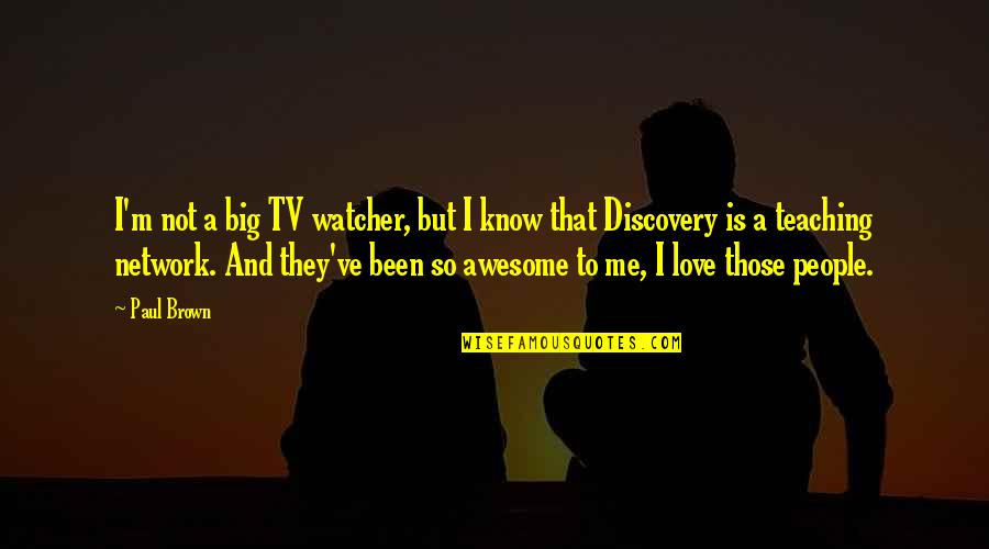 I M Awesome Quotes By Paul Brown: I'm not a big TV watcher, but I