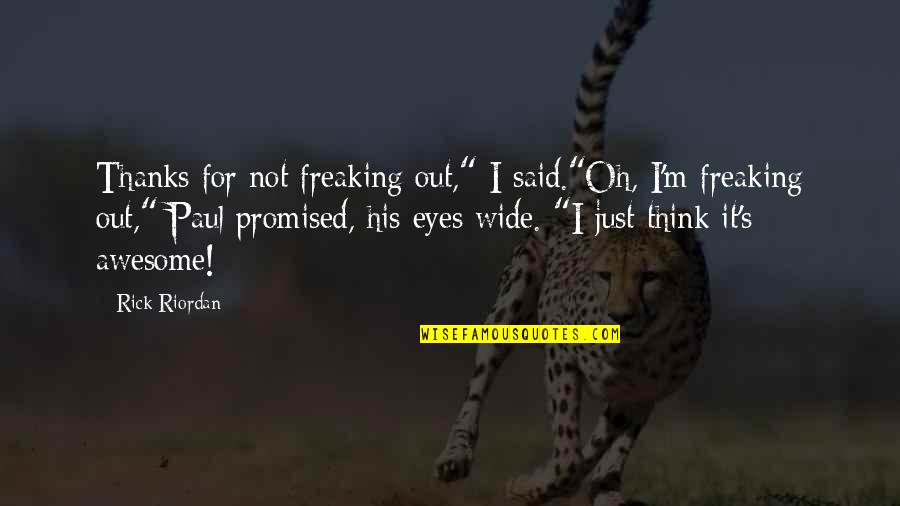 """I M Awesome Quotes By Rick Riordan: Thanks for not freaking out,"""" I said.""""Oh, I'm"""