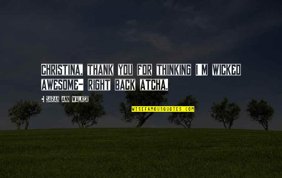 I M Awesome Quotes By Sarah Ann Walker: Christina, thank you for thinking I'm wicked awesome-