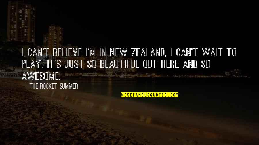 I M Awesome Quotes By The Rocket Summer: I can't believe I'm in New Zealand, I