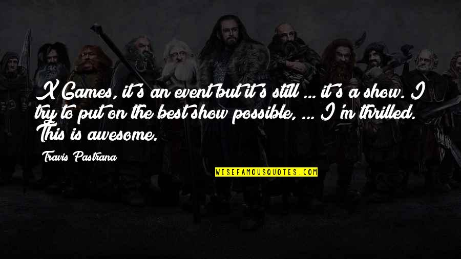 I M Awesome Quotes By Travis Pastrana: X Games, it's an event but it's still