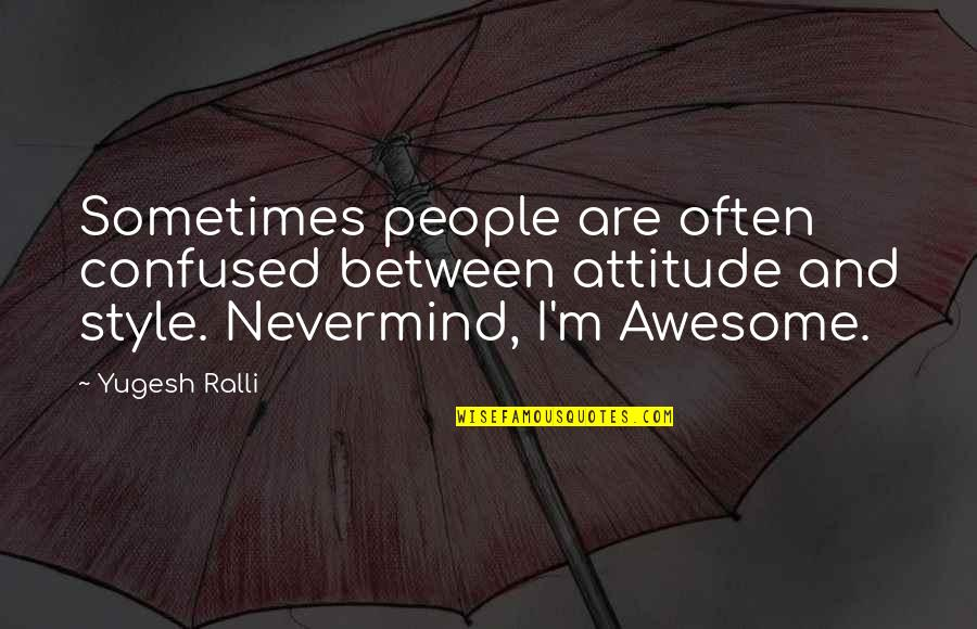 I M Awesome Quotes By Yugesh Ralli: Sometimes people are often confused between attitude and