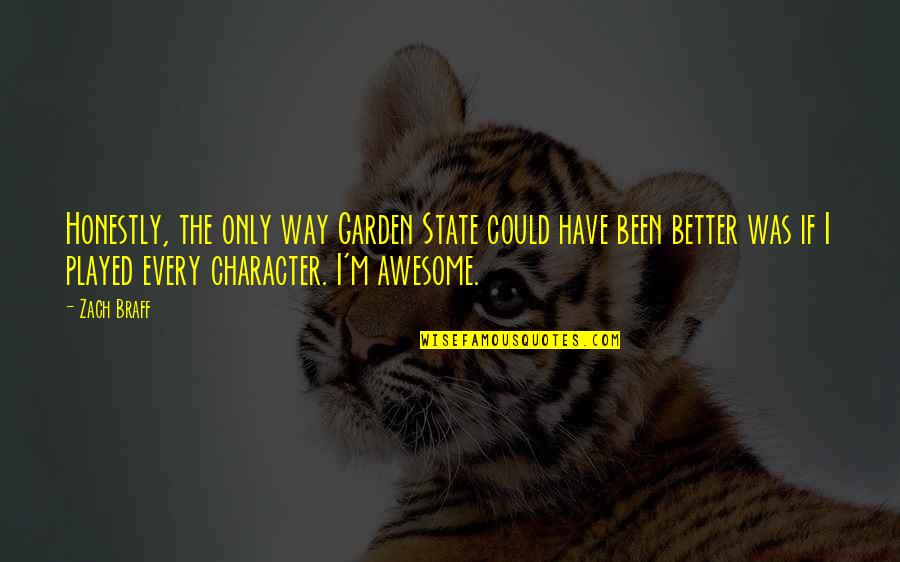 I M Awesome Quotes By Zach Braff: Honestly, the only way Garden State could have