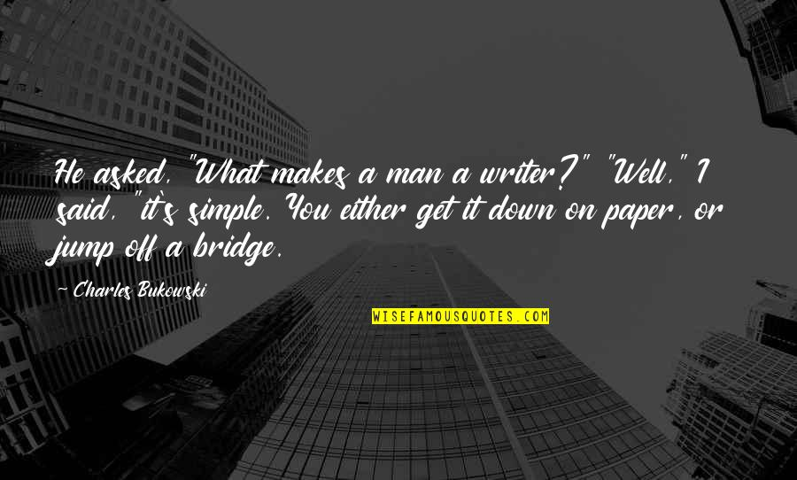 "I ' M Simple Man Quotes By Charles Bukowski: He asked, ""What makes a man a writer?"""