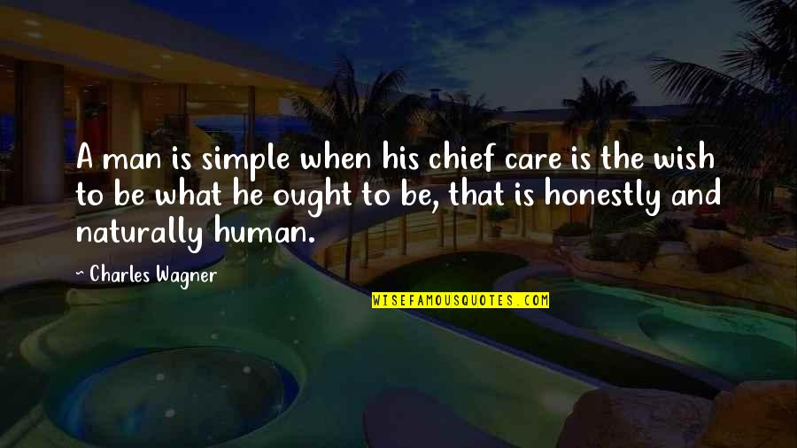 I ' M Simple Man Quotes By Charles Wagner: A man is simple when his chief care
