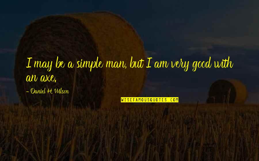 I ' M Simple Man Quotes By Daniel H. Wilson: I may be a simple man, but I