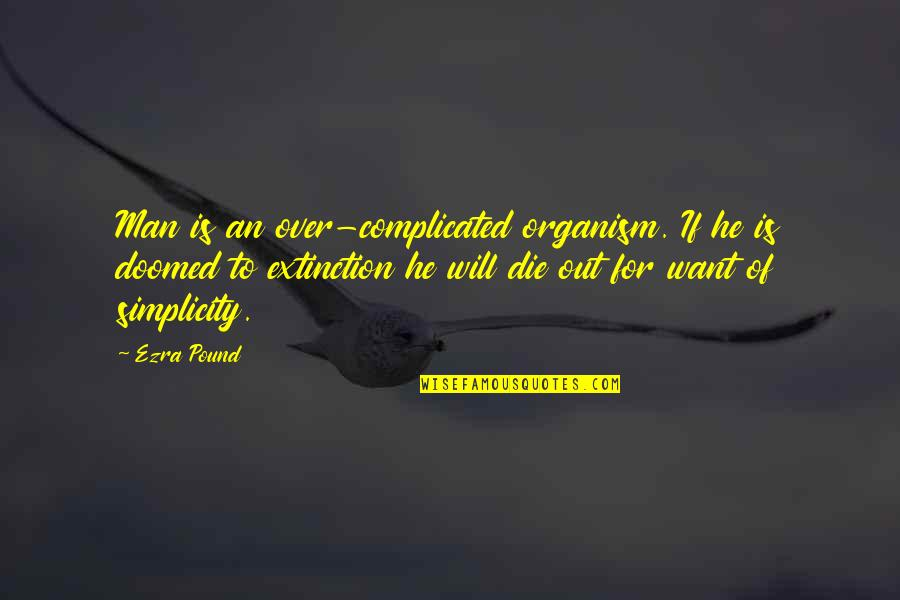 I ' M Simple Man Quotes By Ezra Pound: Man is an over-complicated organism. If he is