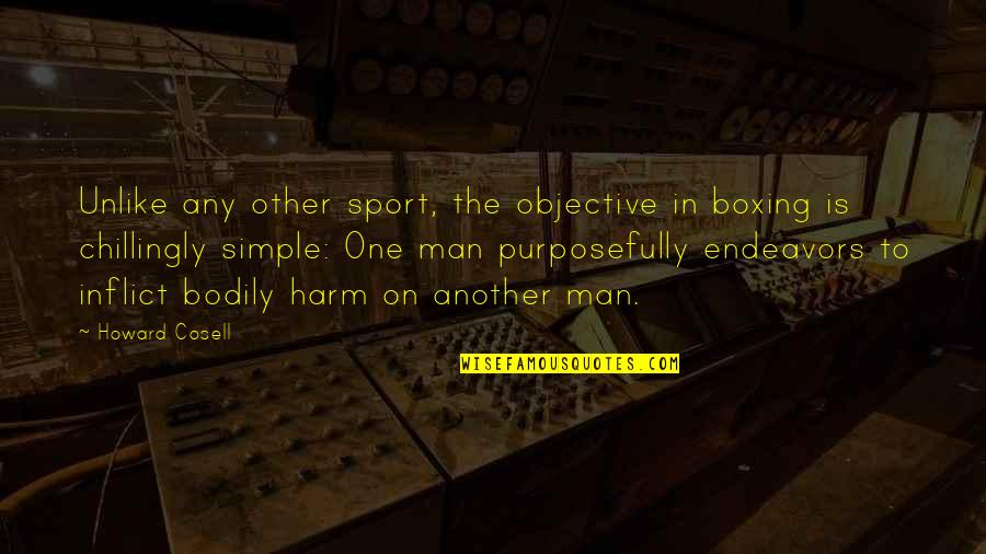 I ' M Simple Man Quotes By Howard Cosell: Unlike any other sport, the objective in boxing
