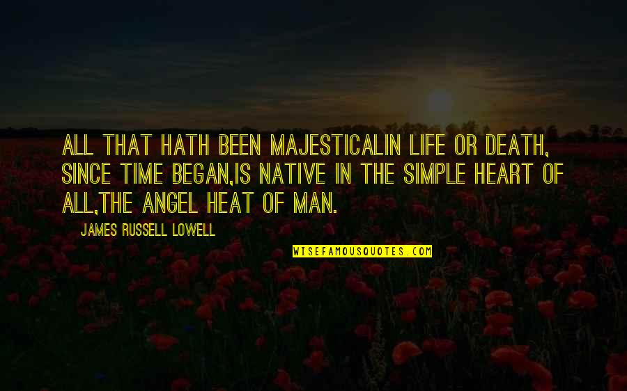 I ' M Simple Man Quotes By James Russell Lowell: All that hath been majesticalIn life or death,