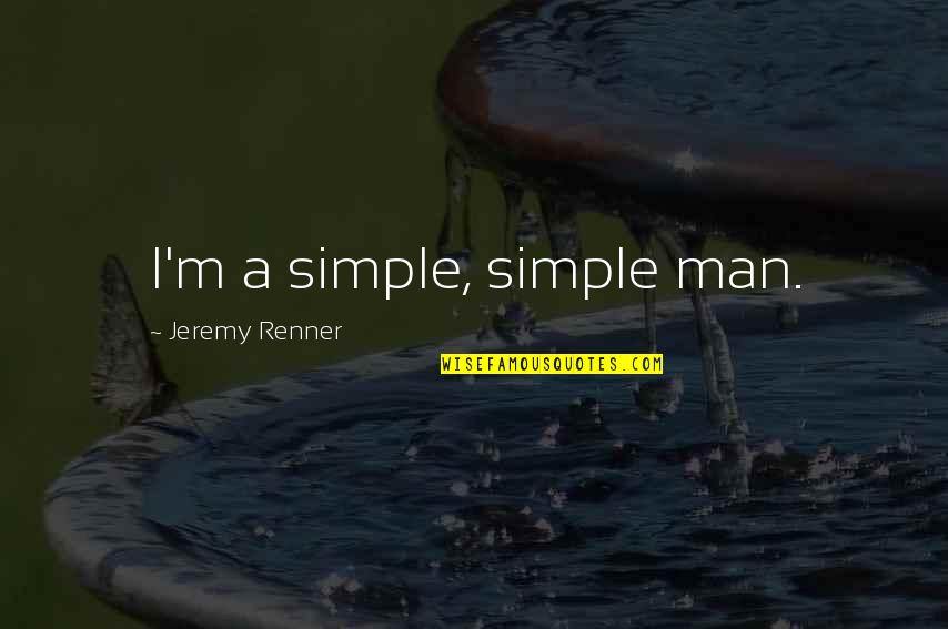 I ' M Simple Man Quotes By Jeremy Renner: I'm a simple, simple man.