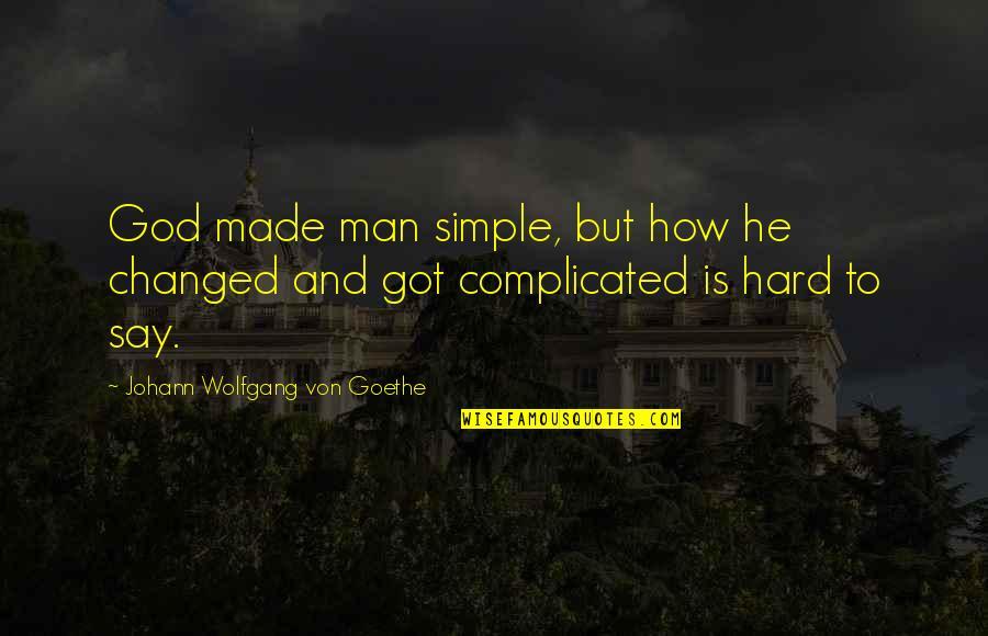 I ' M Simple Man Quotes By Johann Wolfgang Von Goethe: God made man simple, but how he changed