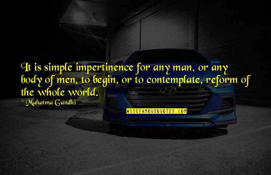 I ' M Simple Man Quotes By Mahatma Gandhi: It is simple impertinence for any man, or
