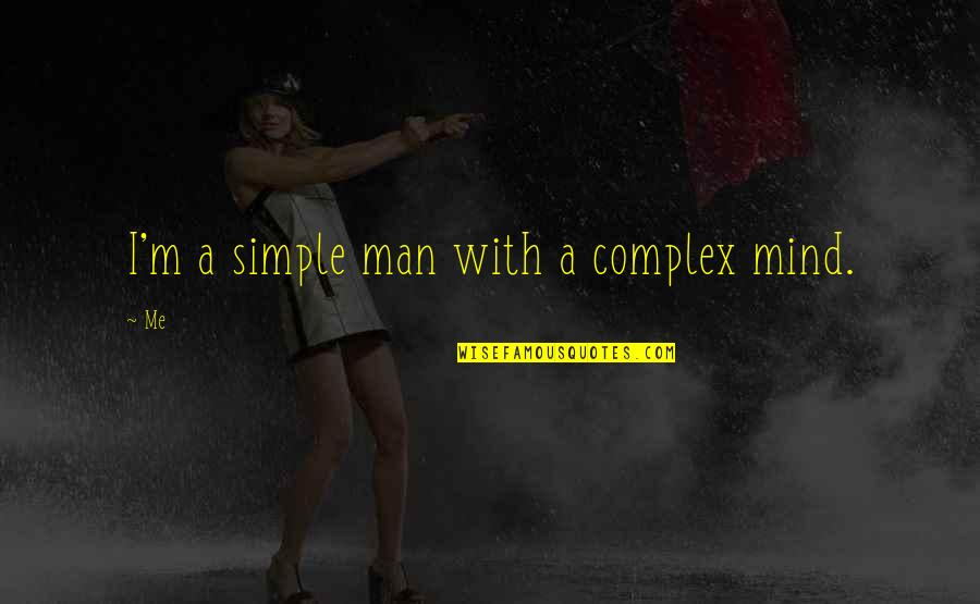 I ' M Simple Man Quotes By Me: I'm a simple man with a complex mind.
