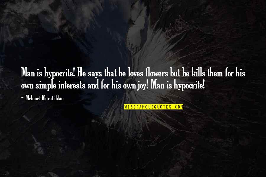 I ' M Simple Man Quotes By Mehmet Murat Ildan: Man is hypocrite! He says that he loves