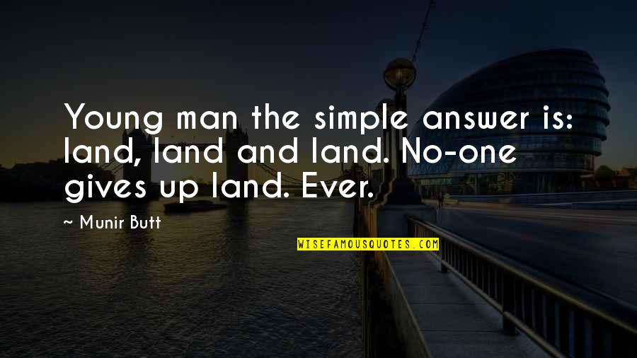 I ' M Simple Man Quotes By Munir Butt: Young man the simple answer is: land, land
