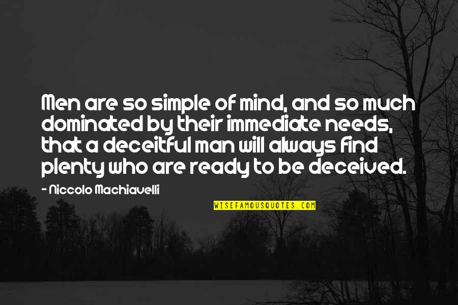 I ' M Simple Man Quotes By Niccolo Machiavelli: Men are so simple of mind, and so