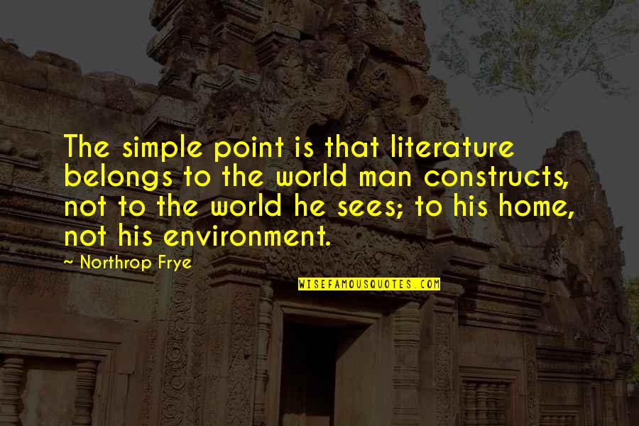 I ' M Simple Man Quotes By Northrop Frye: The simple point is that literature belongs to