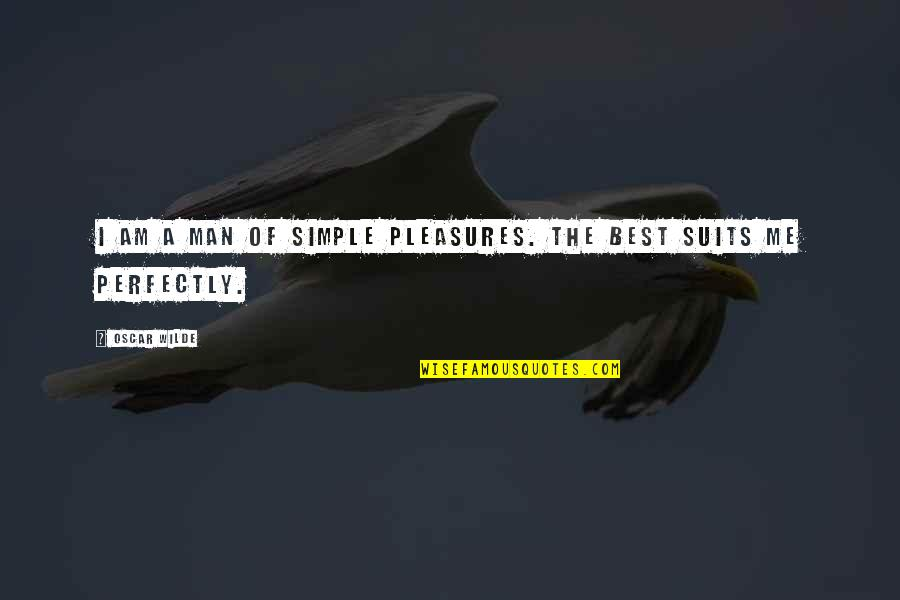 I ' M Simple Man Quotes By Oscar Wilde: I am a man of simple pleasures. The