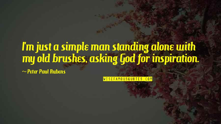 I ' M Simple Man Quotes By Peter Paul Rubens: I'm just a simple man standing alone with
