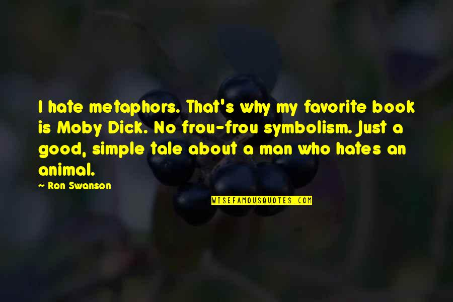 I ' M Simple Man Quotes By Ron Swanson: I hate metaphors. That's why my favorite book