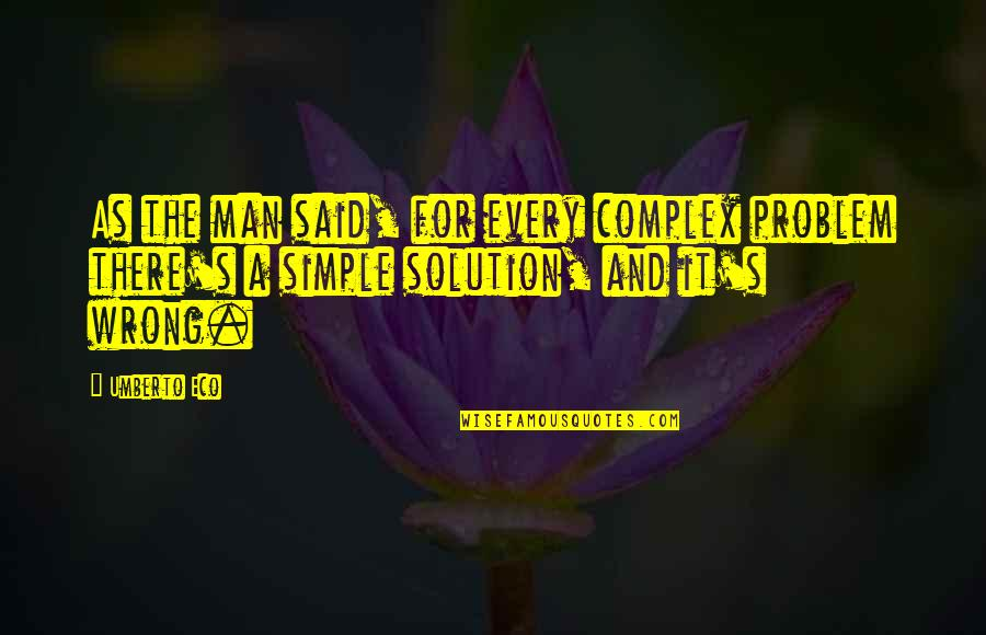 I ' M Simple Man Quotes By Umberto Eco: As the man said, for every complex problem