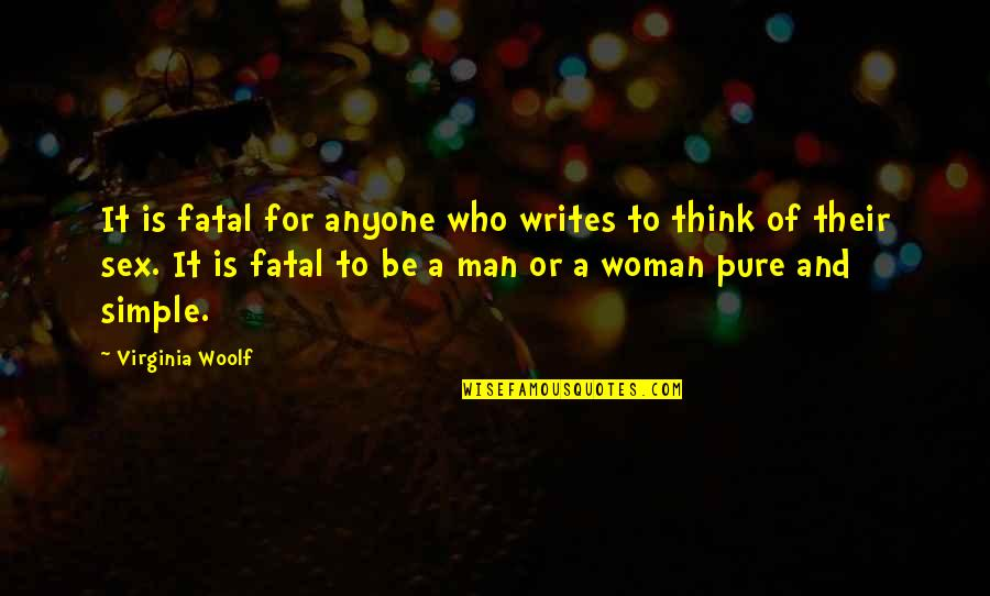 I ' M Simple Man Quotes By Virginia Woolf: It is fatal for anyone who writes to