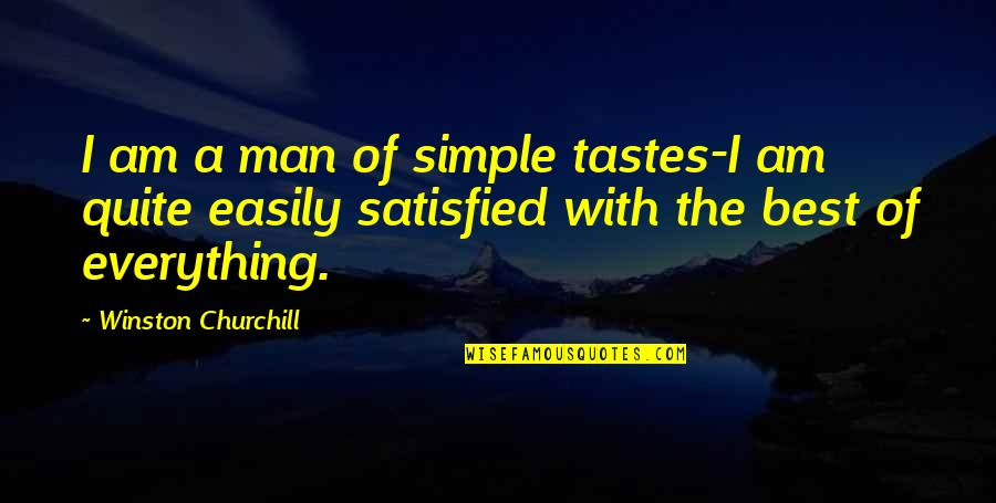 I ' M Simple Man Quotes By Winston Churchill: I am a man of simple tastes-I am