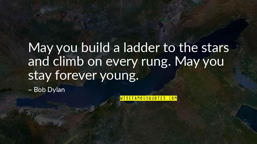 I May Be Young But Quotes By Bob Dylan: May you build a ladder to the stars