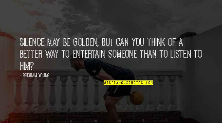 I May Be Young But Quotes By Brigham Young: Silence may be golden, but can you think