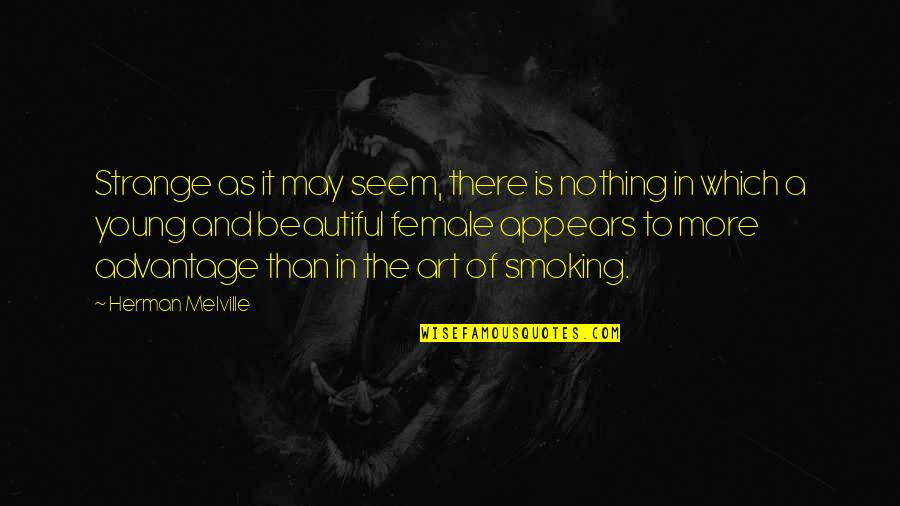 I May Be Young But Quotes By Herman Melville: Strange as it may seem, there is nothing