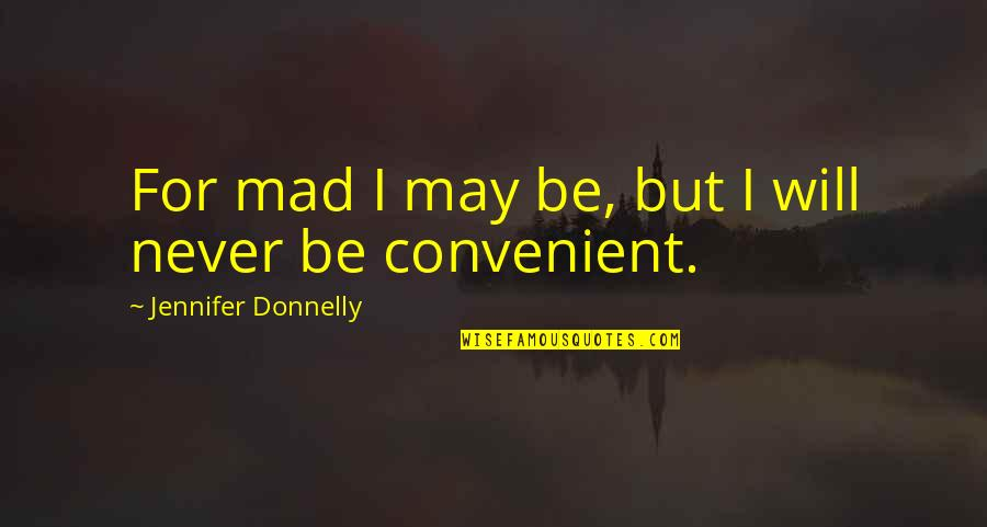 I May Be Young But Quotes By Jennifer Donnelly: For mad I may be, but I will