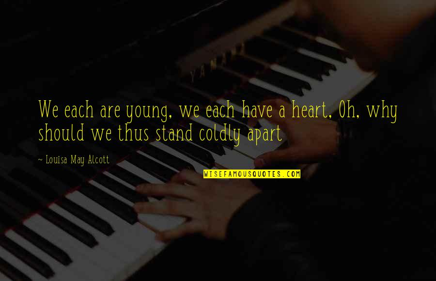 I May Be Young But Quotes By Louisa May Alcott: We each are young, we each have a