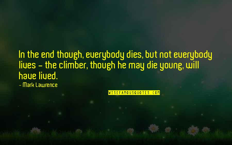 I May Be Young But Quotes By Mark Lawrence: In the end though, everybody dies, but not