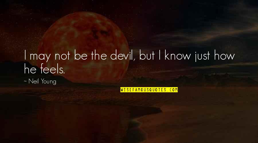 I May Be Young But Quotes By Neil Young: I may not be the devil, but I