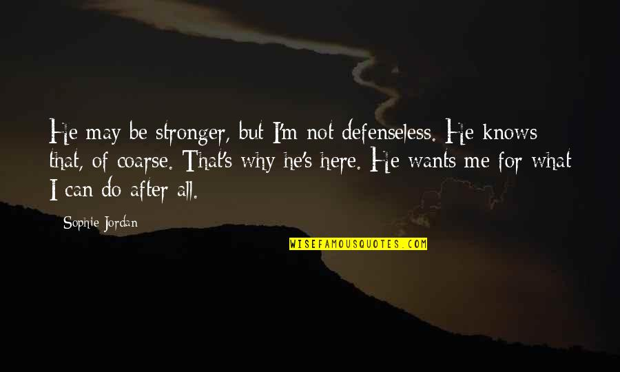 I May Be Young But Quotes By Sophie Jordan: He may be stronger, but I'm not defenseless.