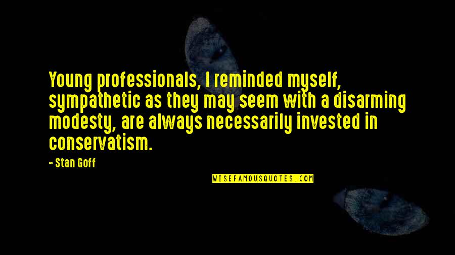 I May Be Young But Quotes By Stan Goff: Young professionals, I reminded myself, sympathetic as they