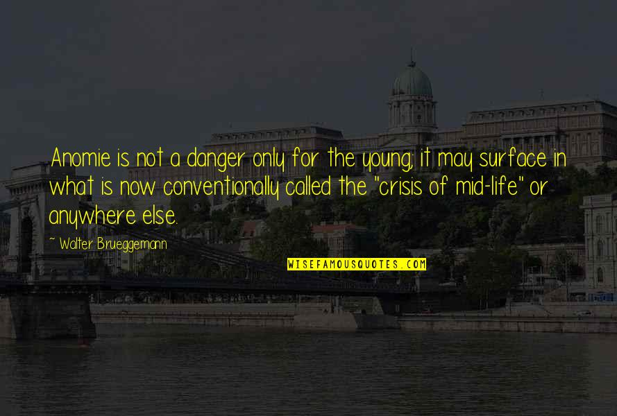 I May Be Young But Quotes By Walter Brueggemann: Anomie is not a danger only for the