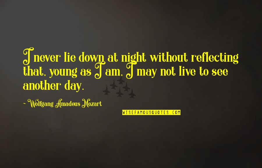 I May Be Young But Quotes By Wolfgang Amadeus Mozart: I never lie down at night without reflecting