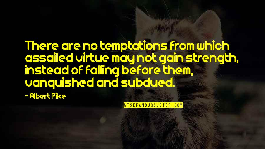 I May Fall Quotes By Albert Pike: There are no temptations from which assailed virtue