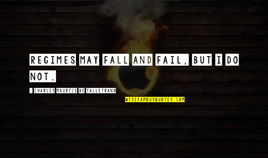 I May Fall Quotes By Charles Maurice De Talleyrand: Regimes may fall and fail, but I do