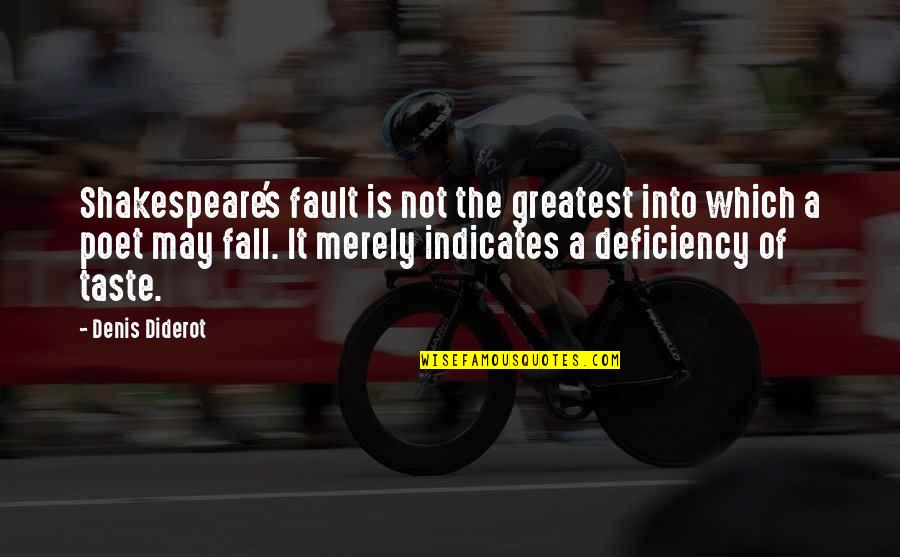 I May Fall Quotes By Denis Diderot: Shakespeare's fault is not the greatest into which