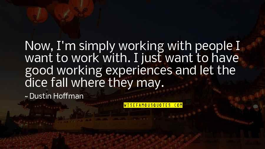 I May Fall Quotes By Dustin Hoffman: Now, I'm simply working with people I want